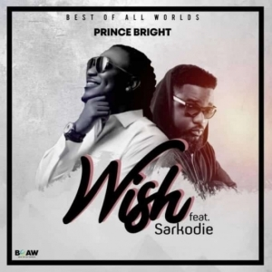 Prince Bright - Wish ft. Sarkodie